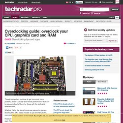 Overclocking guide: overclock your CPU, graphics card and RAM
