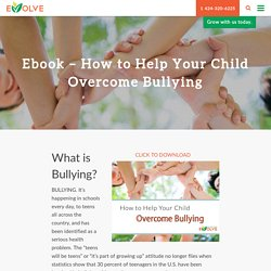 How to Help Your Child Overcome Bullying - Evolve Treatment