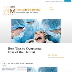 Best Tips to Overcome Fear of the Dentist