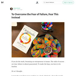 To Overcome the Fear of Failure, Fear This Instead — Life Learning