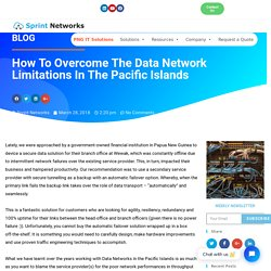 How To Overcome The Data Network Limitations In The Pacific Islands - Sprint Networks