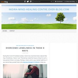 Overcome Loneliness in These 8 Ways - Indira-mind-healing-centre.over-blog.com