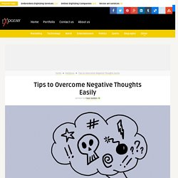 Tips to Overcome Negative Thoughts Easily
