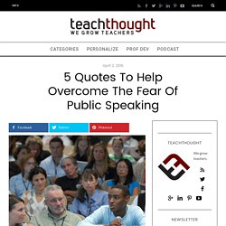 5 Quotes To Help Overcome The Fear Of Public Speaking