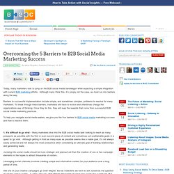 Overcoming the 5 Barriers to B2B Social Media Marketing Success
