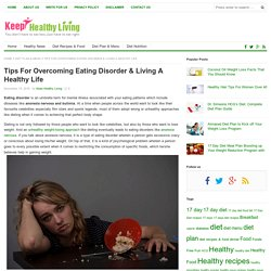 Tips For Overcoming Eating Disorder & Living A Healthy Life – Keep Healthy Living