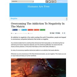 Overcoming The Addiction To Negativity In The Matrix