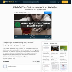 5 Helpful Tips To Overcoming Drug Addiction PowerPoint Presentation - ID:9890551