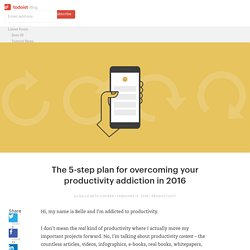 The 5-step plan for overcoming your productivity addiction in 2016 - Todoist Blog