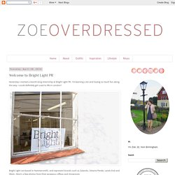 Zoë Overdressed: Welcome to Bright Light PR