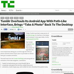 "Tumblr Overhauls Its Android App With Path-Like Interface, Brings ""Take A Photo"" Back To The Desktop"