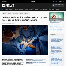 TGA overhauls medical implant rules and admits 'more can be done' to protect patients
