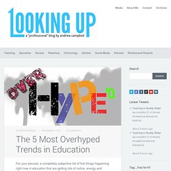 The 5 Most Overhyped Trends in Education « Looking Up