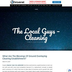What Are The Blessings Of Ground Overlaying Cleaning Establishment?
