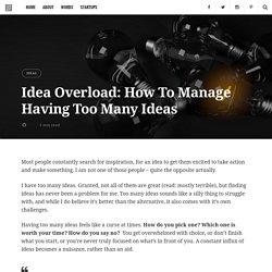 Idea Overload: How To Manage Having Too Many Ideas