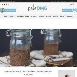 Overnight Chocolate Coffee Chia Breakfast Pudding - PaleOMG.com