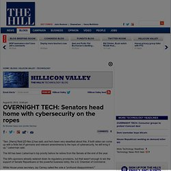 OVERNIGHT TECH: Senators head home with cybersecurity on the ropes