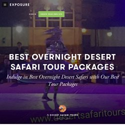 Best Overnight Desert Safari Tour Packages by Desert Safari Tours - Exposure