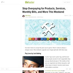 Stop Overpaying for Products, Services, Monthly Bills, and More This Weekend