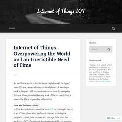 Internet of Things Overpowering the World and an Irresistible Need of Time – Internet of Things IOT