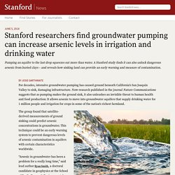 STANFORD_EDU 05/06/18 Stanford researchers find groundwater pumping can increase arsenic levels in irrigation and drinking water