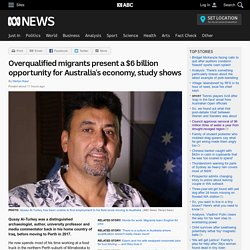 Overqualified migrants present a $6 billion opportunity for Australia's economy, study shows