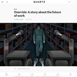 Override: A story about the future of work