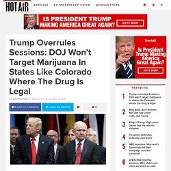 Trump overrules Sessions: DOJ won't target marijuana in states like Colorado where the drug is legal
