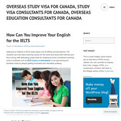 How Can You Improve Your English for the IELTS – overseas study visa for Canada, Study visa consultants for Canada, overseas education consultants for Canada