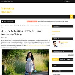 A Guide to Making Overseas Travel Insurance Claims - Insurance Khabari