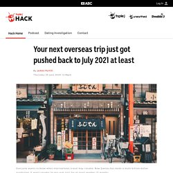 Your next overseas trip just got pushed back to July 2021 at least - Hack - triple j