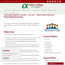 Overseas Teachers Courses - OTC08 - Theory and Practice of Project Based Learning - Alpha College of English