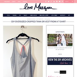 ...love Maegan: Oversized Cropped Tank or Jersey Vest DIY Fashion+Home+Lifestyle Blog
