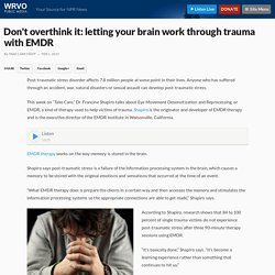 Don't overthink it: letting your brain work through trauma with EMDR