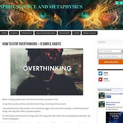How To Stop Overthinking – 9 Simple Habits