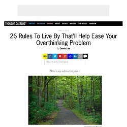 26 Rules To Live By That'll Help Ease Your Overthinking Problem