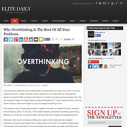 Why Overthinking Is The Root Of All Your Problems