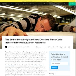The End of the All-Nighter? New Overtime Rules Could Transform the Work Ethic of Architects