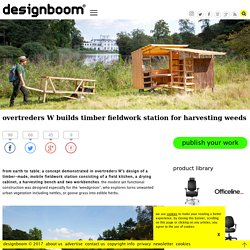 overtreders W builds timber fieldwork station for harvesting weeds