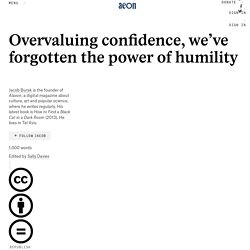 Overvaluing confidence, we've forgotten the power of humility