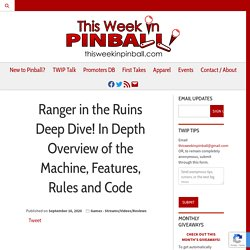 Ranger in the Ruins Deep Dive! In Depth Overview of the Machine, Features, Rules and Code - This Week in Pinball