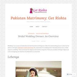 Bridal Wedding Dresses: An Overview – Pakistan Matrimony: Get Rishta