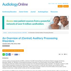 An Overview of (Central) Auditory Processing Disorders Jennifer B. Shinn Auditory Processing Disorders (CAP/APD) 782