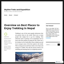 Overview on Best Places to Enjoy Trekking in Nepal – Skyline Treks and Expedition