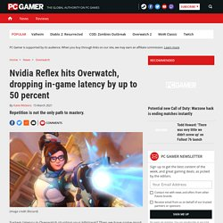 Nvidia Reflex hits Overwatch, dropping in-game latency by up to 50 percent