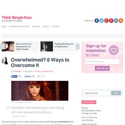 Overwhelmed? 8 Ways to Overcome It