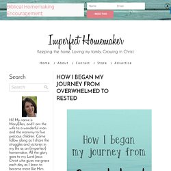 How I Began My Journey from Overwhelmed to Rested - Imperfect Homemaker