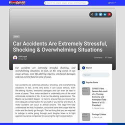 Car Accidents Are Extremely Stressful, Shocking & Overwhelming Situations