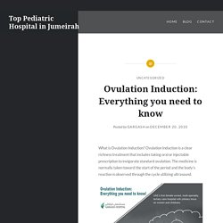 Ovulation Induction: Everything you need to know – Top Pediatric Hospital in Jumeirah