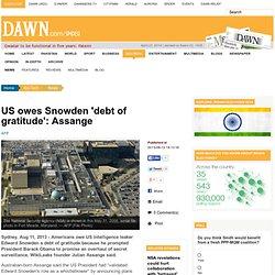 US owes Snowden 'debt of gratitude': Assange